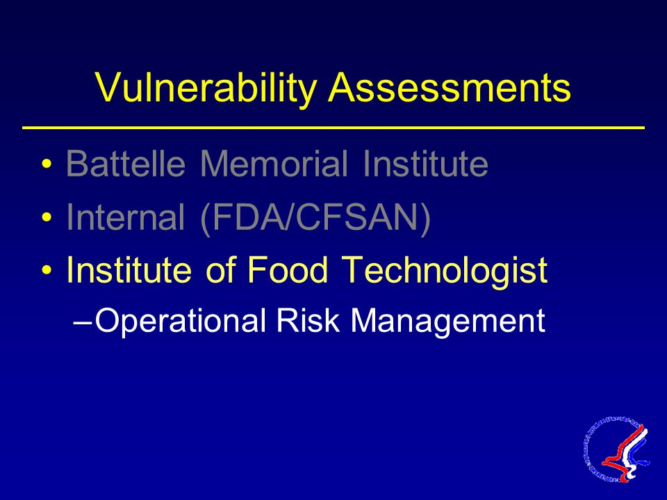 Vulnerability Assessments Battelle Memorial Institute Internal (FDA/CFSAN) Institute of Food Technologist –Operational Risk Management