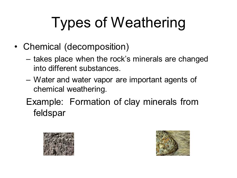 Agents of Chemical Weathering Acids are formed from the decay of plants and animals.