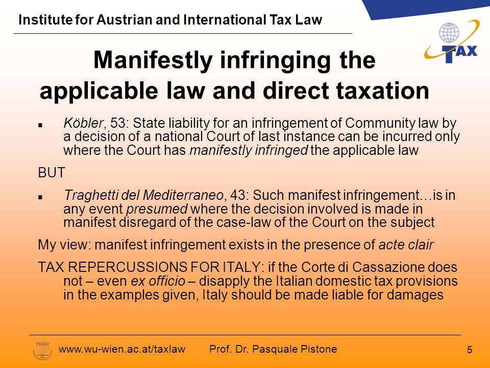 Prof. Dr. Pasquale Pistone Institute for Austrian and International Tax Law www.wu-wien.ac.at/taxlaw 5 Manifestly infringing the applicable law and di