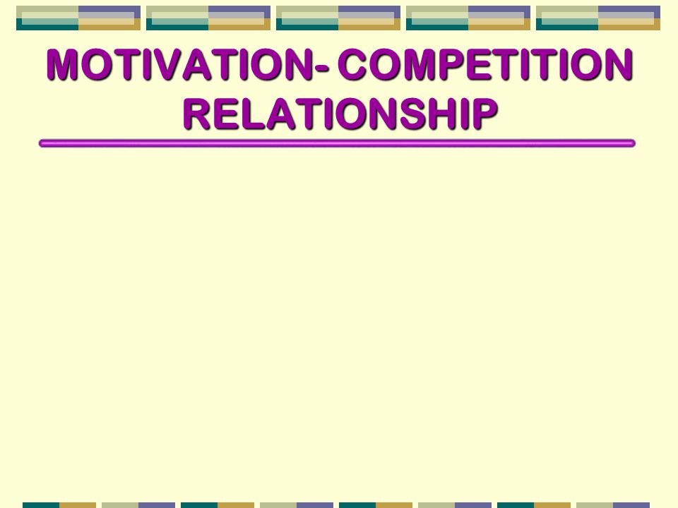 MOTIVATION- COMPETITION RELATIONSHIP