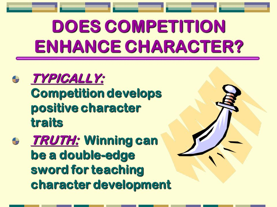 DOES COMPETITION ENHANCE CHARACTER.