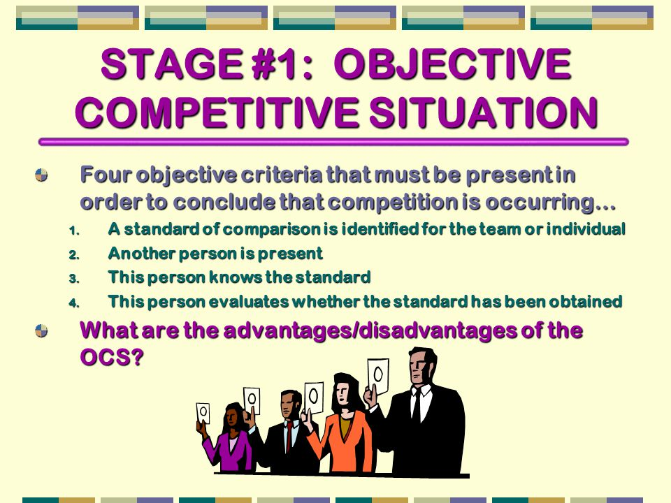 STAGE #1: OBJECTIVE COMPETITIVE SITUATION Four objective criteria that must be present in order to conclude that competition is occurring… 1.