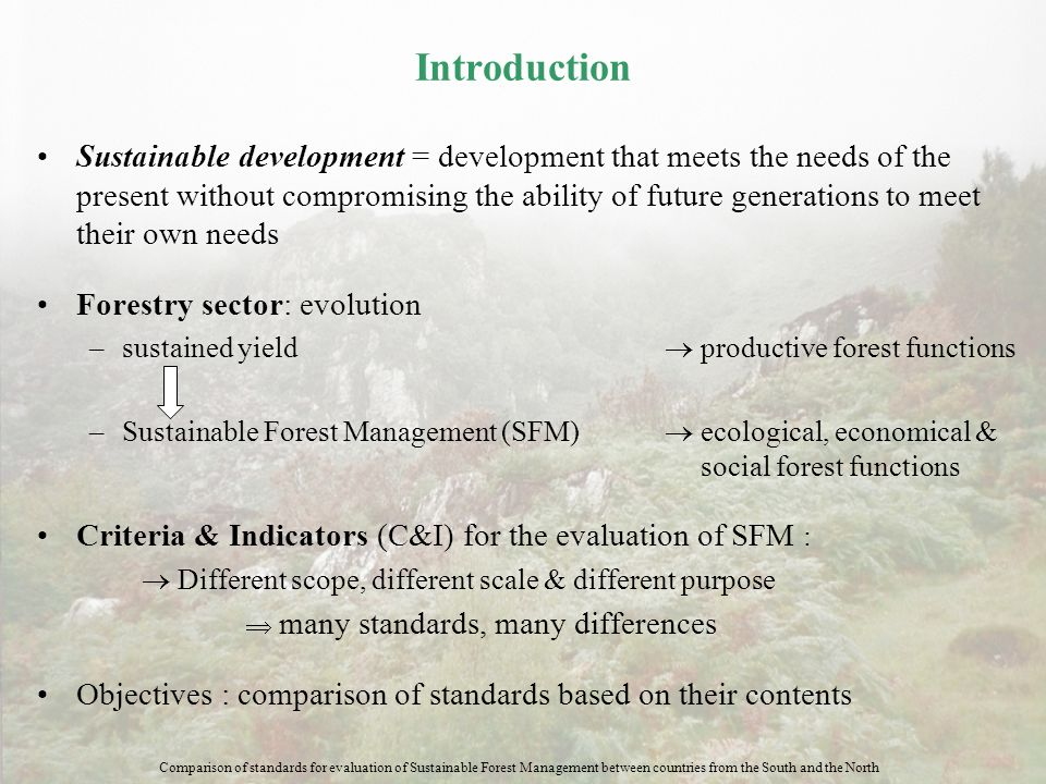 Introduction Sustainable development = development that meets the needs of the present without compromising the ability of future generations to meet