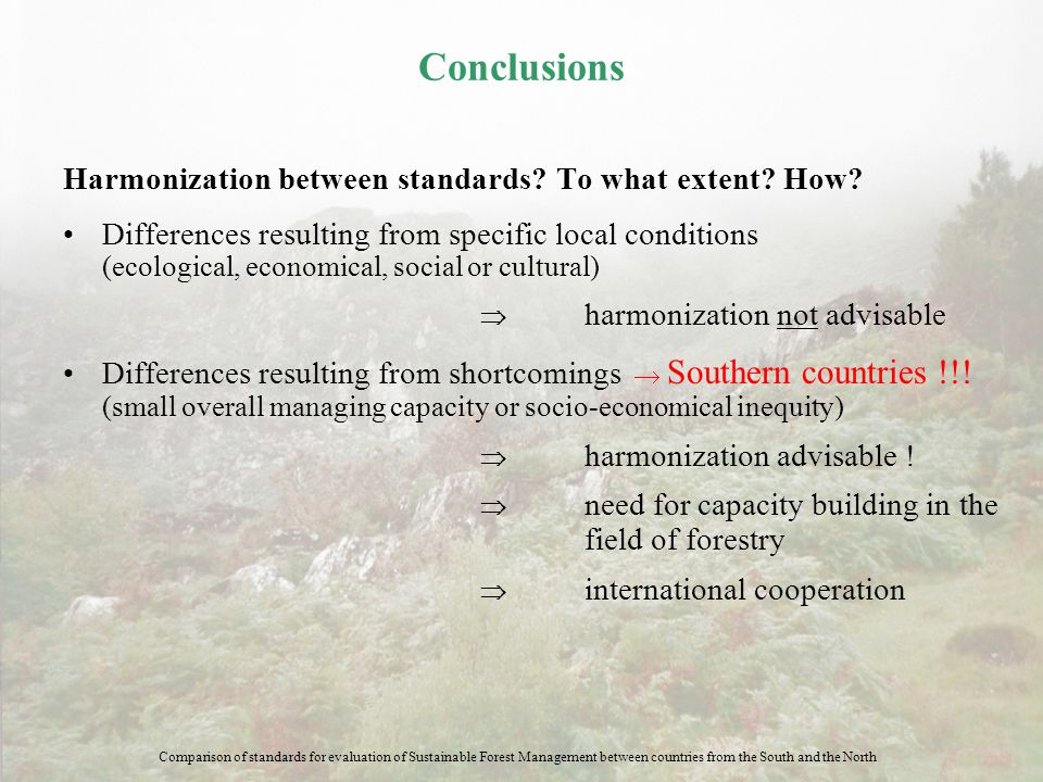 Conclusions Harmonization between standards? To what extent? How? Differences resulting from specific local conditions (ecological, economical, social