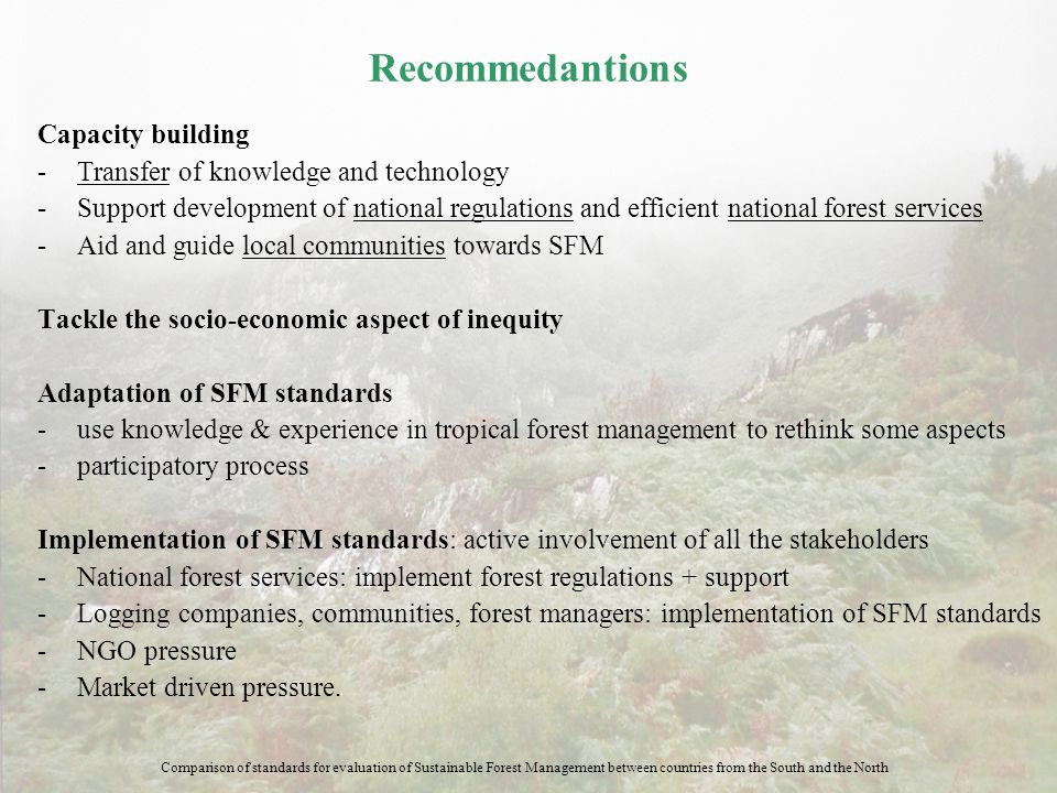 Recommedantions Capacity building -Transfer of knowledge and technology -Support development of national regulations and efficient national forest ser