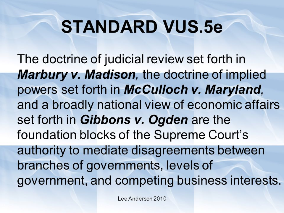 Lee Anderson 2010 STANDARD VUS.5e The doctrine of judicial review set forth in Marbury v.