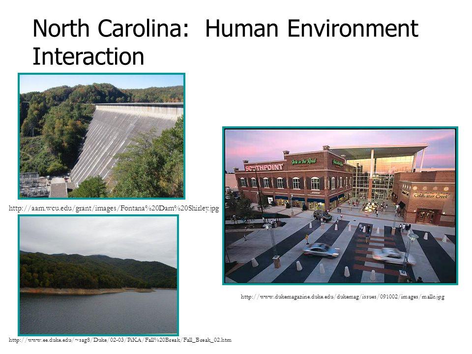 North Carolina: Human Environment Interaction http://aam.wcu.edu/grant/images/Fontana%20Dam%20Shirley.jpg http://www.ee.duke.edu/~sag8/Duke/02-03/PiKA