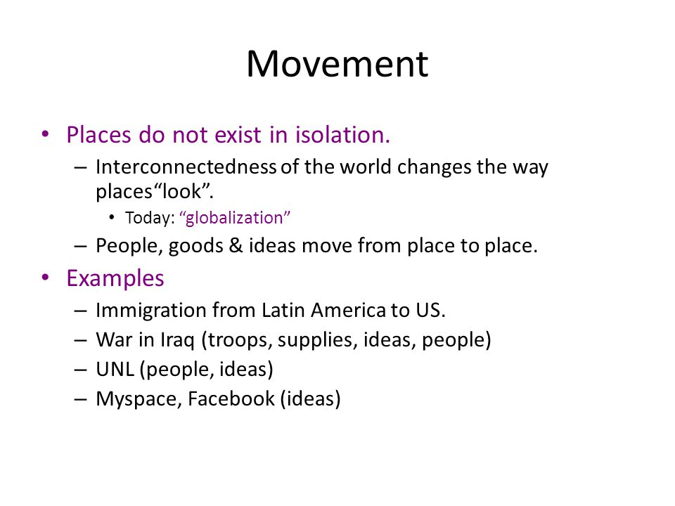 """Movement Places do not exist in isolation. – Interconnectedness of the world changes the way places""""look"""". Today: """"globalization"""" – People, goods & id"""