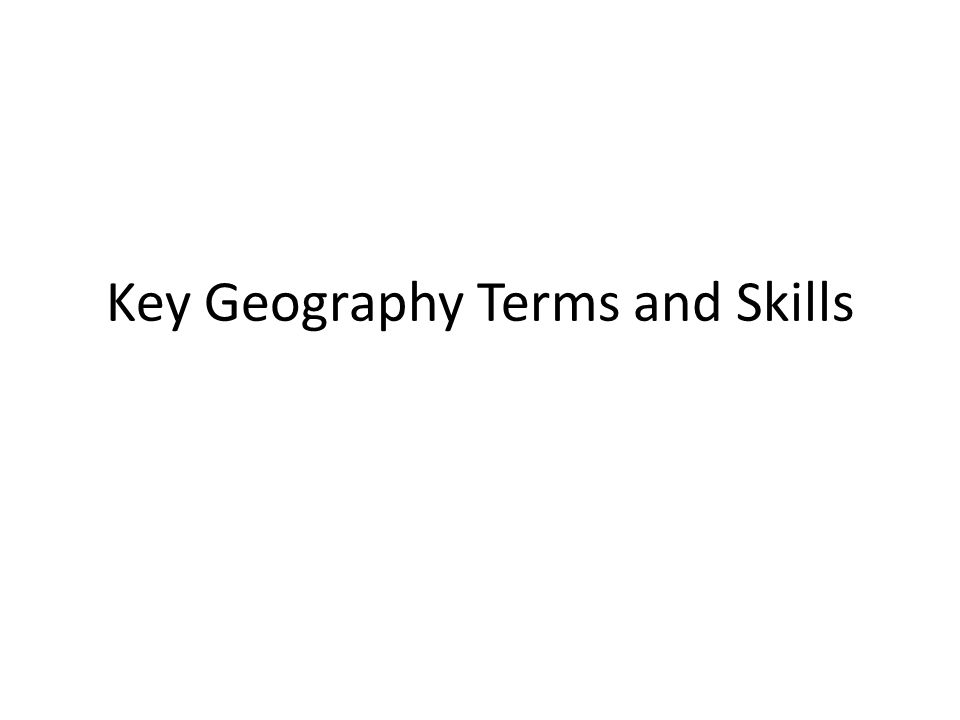 Key Geography Terms and Skills