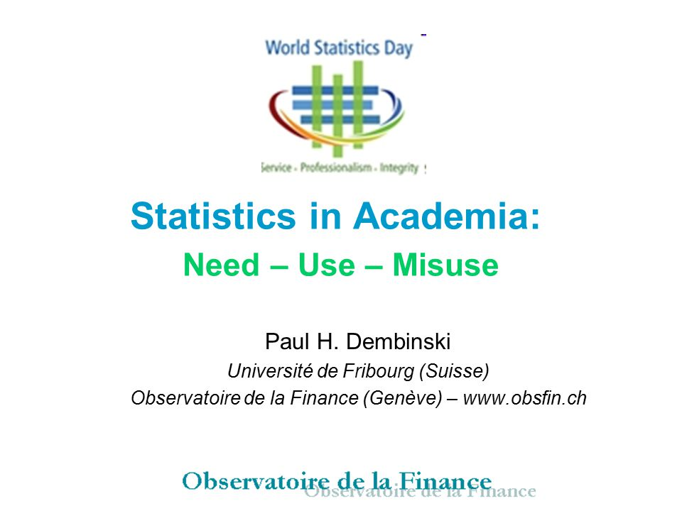 Statistics in Academia: Need – Use – Misuse Paul H.