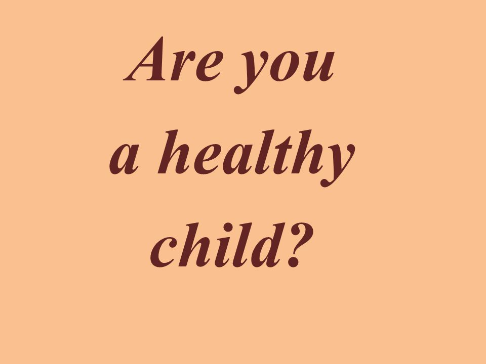 Are you a healthy child
