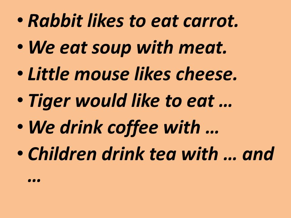 Rabbit likes to eat carrot. We eat soup with meat.
