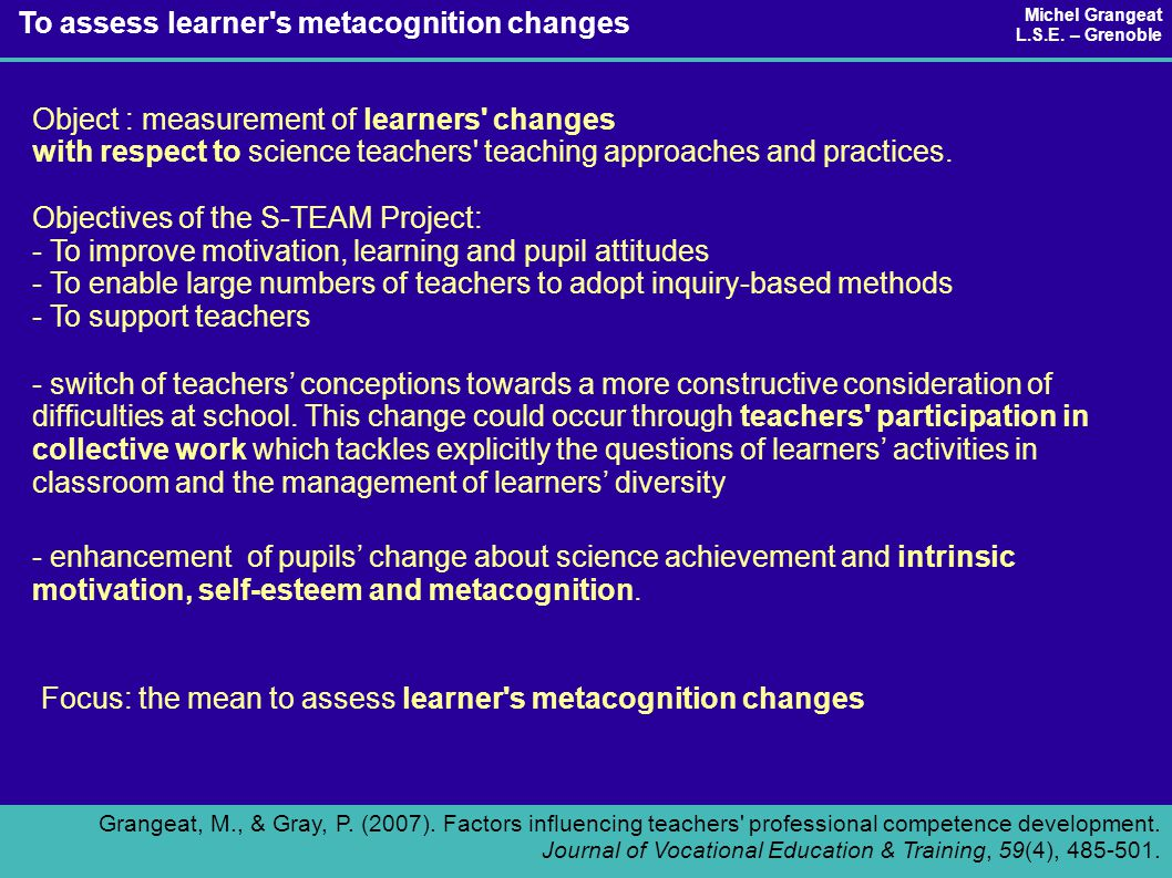 Object : measurement of learners' changes with respect to science teachers' teaching approaches and practices. Objectives of the S-TEAM Project: - To