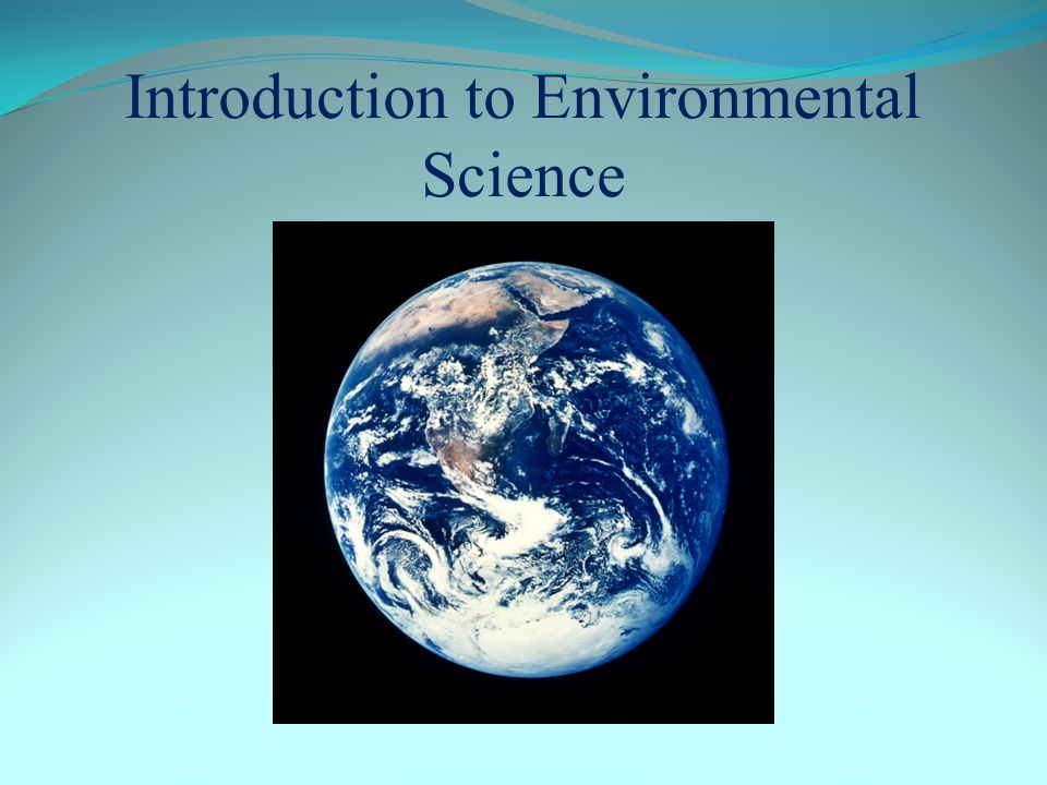 Introduction What is Environmental Science.What is an environment.