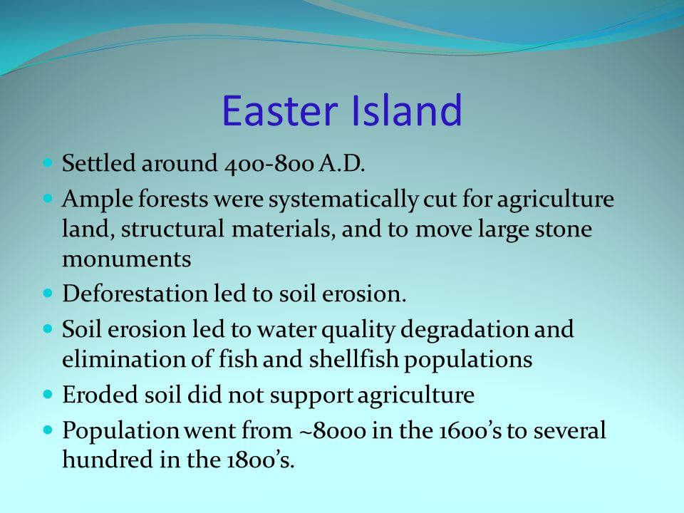 Settled around 400-800 A.D. Ample forests were systematically cut for agriculture land, structural materials, and to move large stone monuments Defore