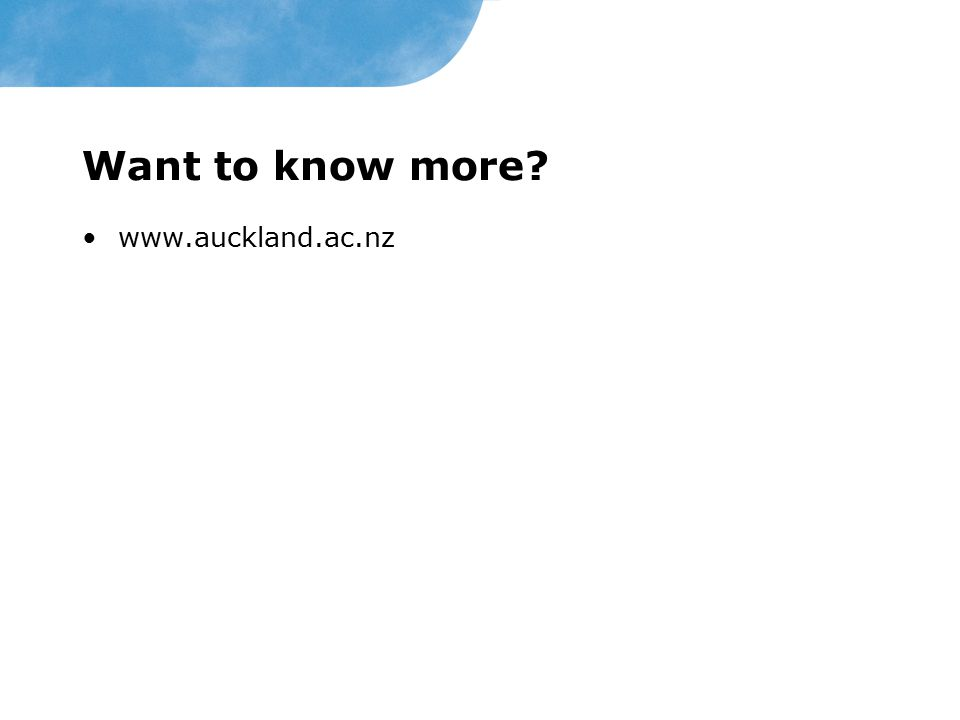 Want to know more? www.auckland.ac.nz