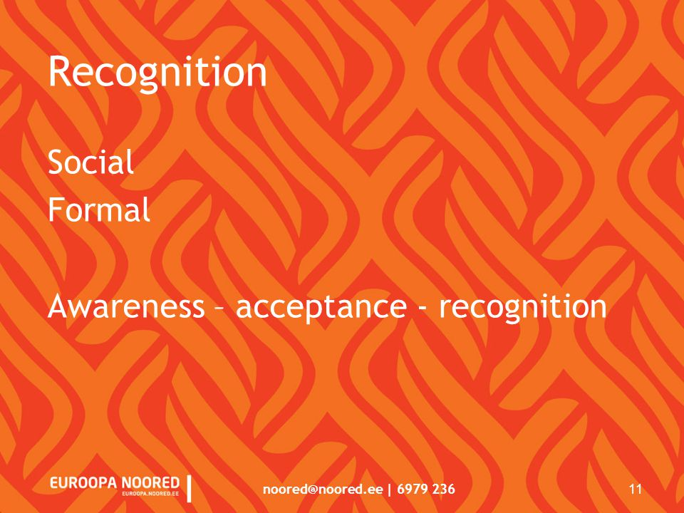 noored@noored.ee | 6979 236 11 Recognition Social Formal Awareness – acceptance - recognition