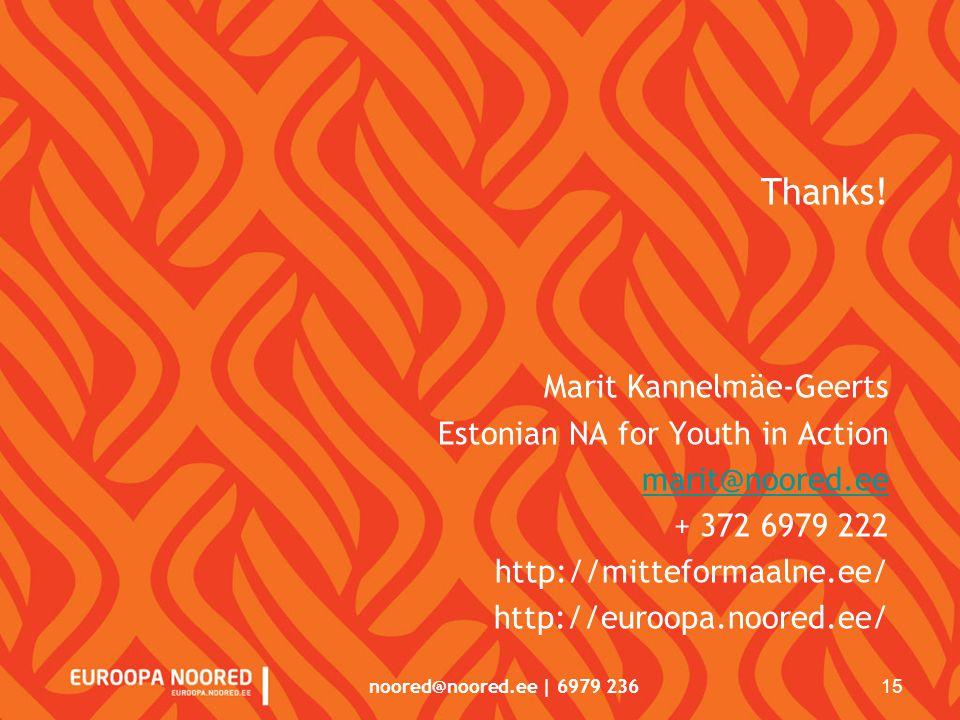 noored@noored.ee | 6979 236 15 Thanks! Marit Kannelmäe-Geerts Estonian NA for Youth in Action marit@noored.ee + 372 6979 222 http://mitteformaalne.ee/