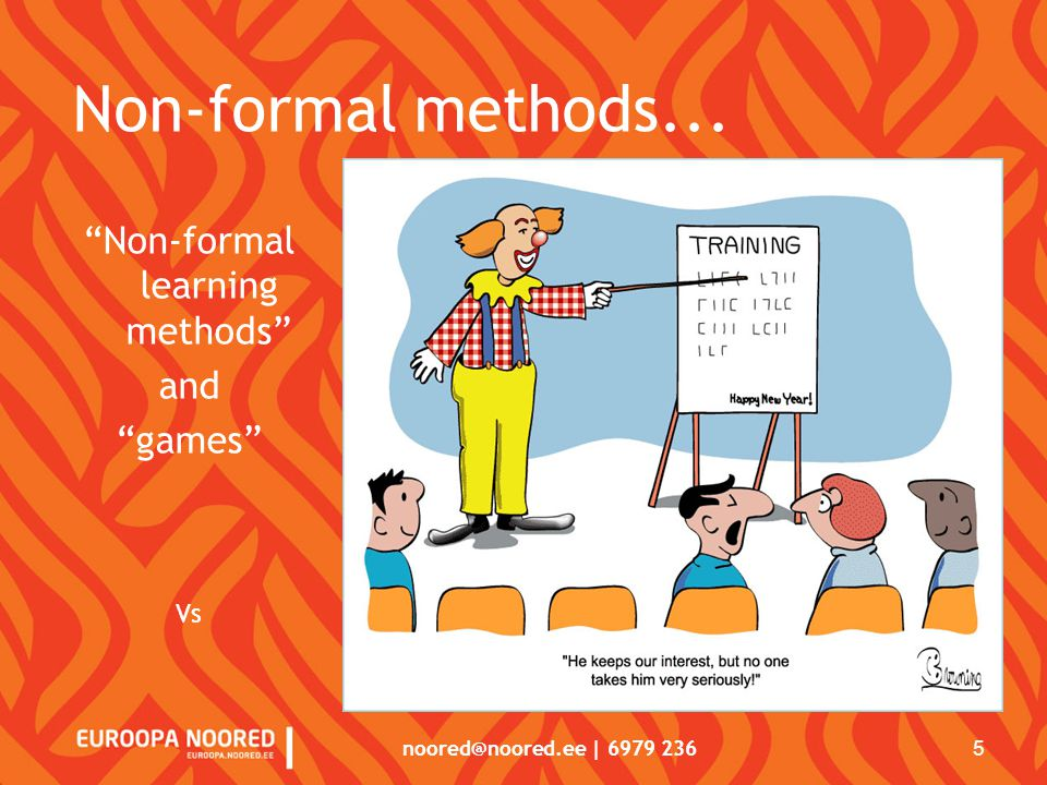 noored@noored.ee | 6979 236 5 Non-formal methods... Non-formal learning methods and games Vs