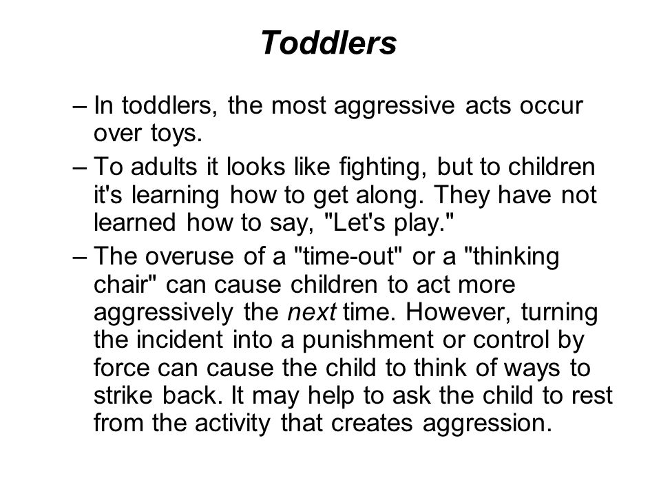 Toddlers –In toddlers, the most aggressive acts occur over toys.