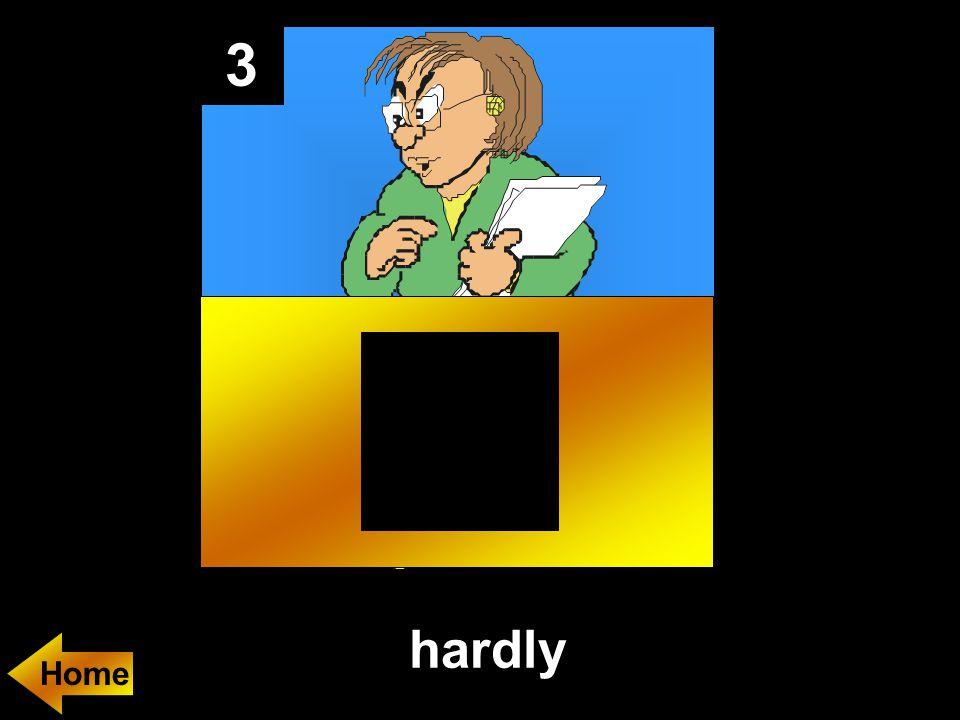 3 hardly