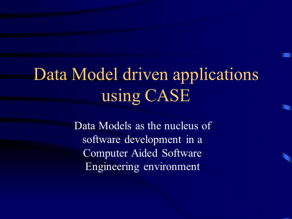 Data Model driven applications using CASE Data Models as the nucleus of software development in a Computer Aided Software Engineering environment