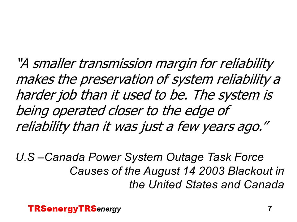 TRSenergyTRS energy 7 A smaller transmission margin for reliability makes the preservation of system reliability a harder job than it used to be.