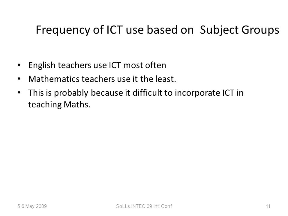 Frequency of ICT use based on Subject Groups English teachers use ICT most often Mathematics teachers use it the least.