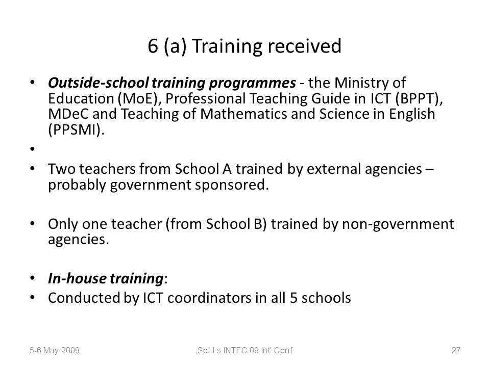 6 (a) Training received Outside-school training programmes - the Ministry of Education (MoE), Professional Teaching Guide in ICT (BPPT), MDeC and Teaching of Mathematics and Science in English (PPSMI).