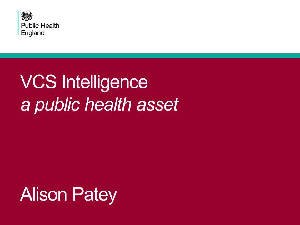 VCS Intelligence a public health asset Alison Patey