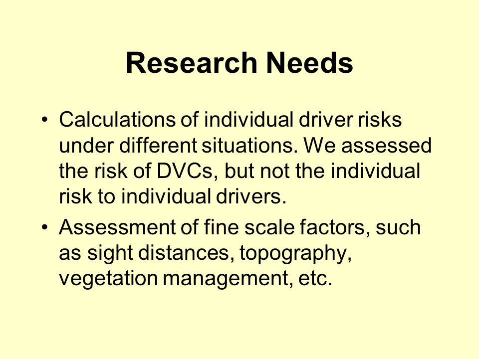 Research Needs Calculations of individual driver risks under different situations.