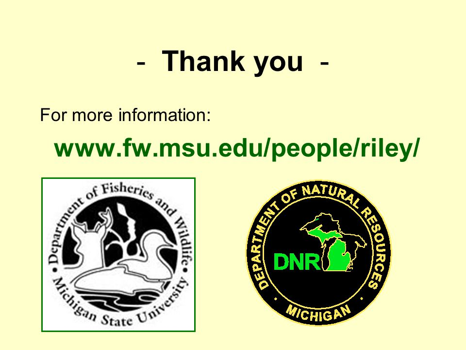 - Thank you - For more information: www.fw.msu.edu/people/riley/