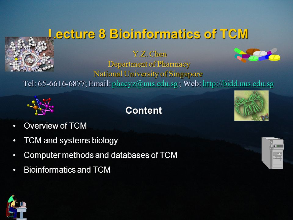 Lecture 8 Bioinformatics of TCM Y.Z. Chen Department of Pharmacy National University of Singapore Tel: 65-6616-6877; Email: phacyz@nus.edu.sg ; Web: h