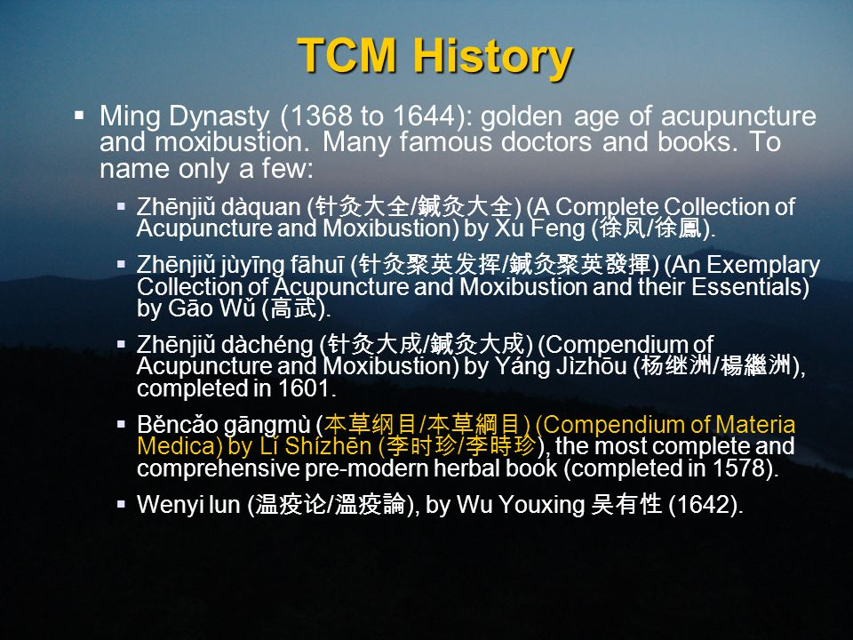 TCM History  Ming Dynasty (1368 to 1644): golden age of acupuncture and moxibustion.