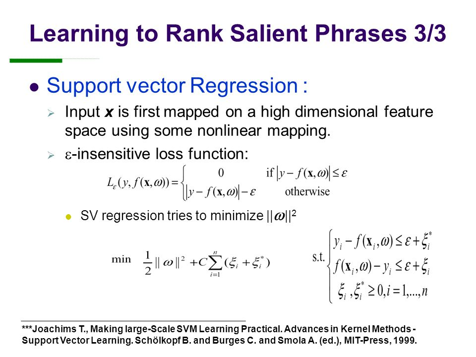 Learning to Rank Salient Phrases 3/3 Support vector Regression :  Input x is first mapped on a high dimensional feature space using some nonlinear mapping.
