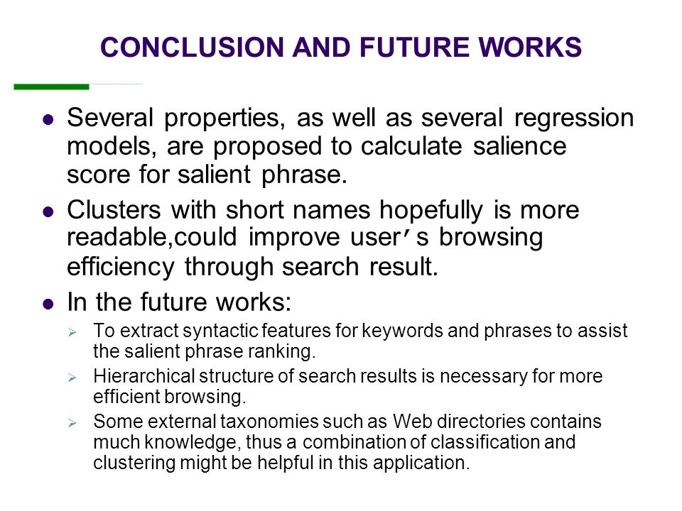 CONCLUSION AND FUTURE WORKS Several properties, as well as several regression models, are proposed to calculate salience score for salient phrase.