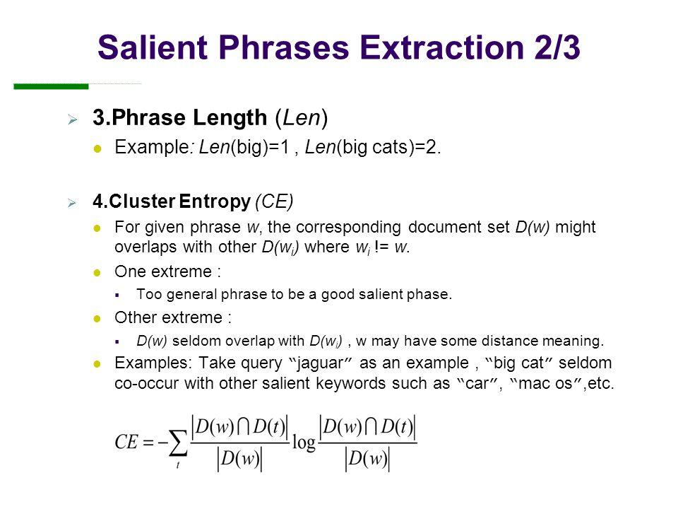 Salient Phrases Extraction 2/3  3.Phrase Length (Len) Example: Len(big)=1, Len(big cats)=2.