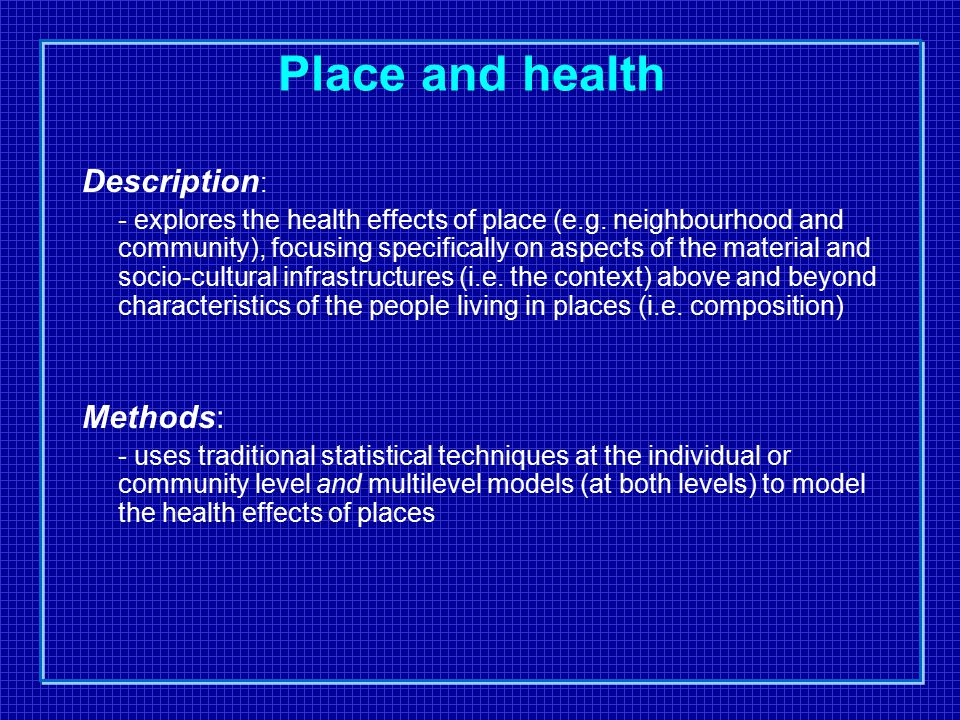 Place and health Description : - explores the health effects of place (e.g.
