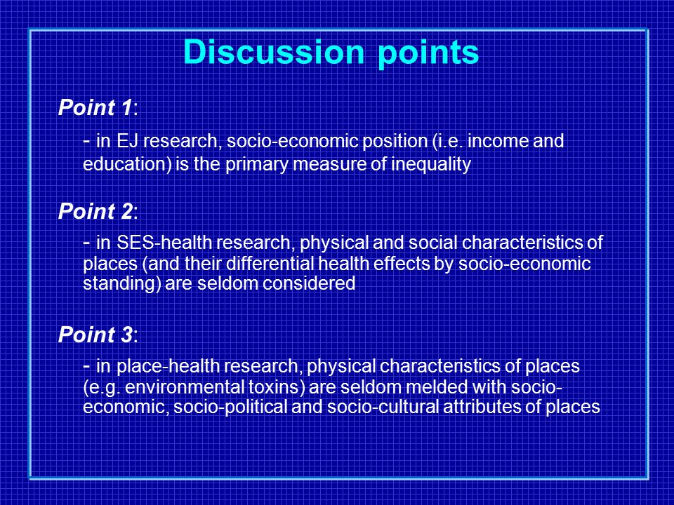 Discussion points Point 1: - in EJ research, socio-economic position (i.e.
