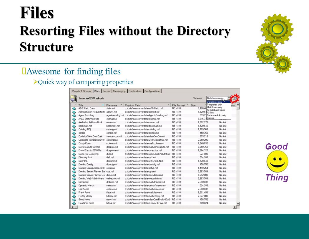 Files Resorting Files without the Directory Structure  Awesome for finding files  Quick way of comparing properties Good Thing