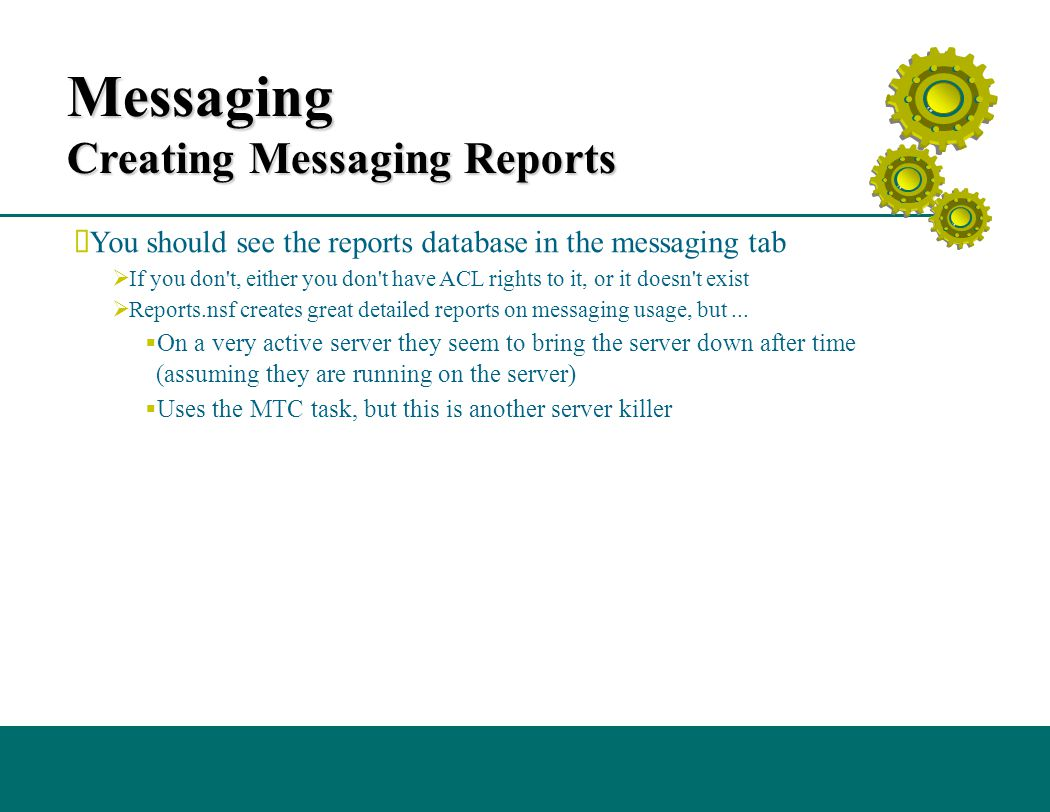 Messaging Creating Messaging Reports  You should see the reports database in the messaging tab  If you don t, either you don t have ACL rights to it, or it doesn t exist  Reports.nsf creates great detailed reports on messaging usage, but...
