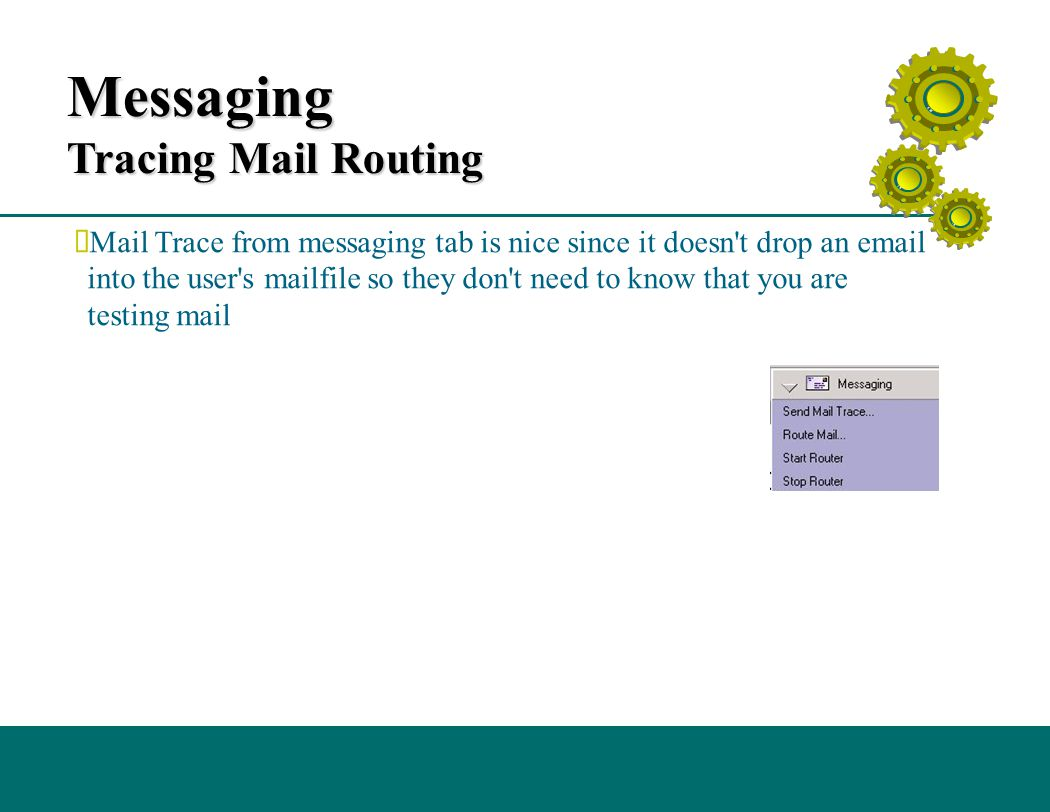 Messaging Tracing Mail Routing  Mail Trace from messaging tab is nice since it doesn't drop an email into the user's mailfile so they don't need to k