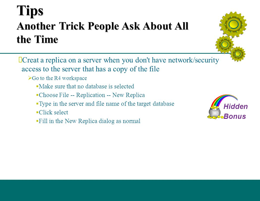 Additional Administrative Tips Another Trick People Ask About All the Time  Creat a replica on a server when you don't have network/security access t