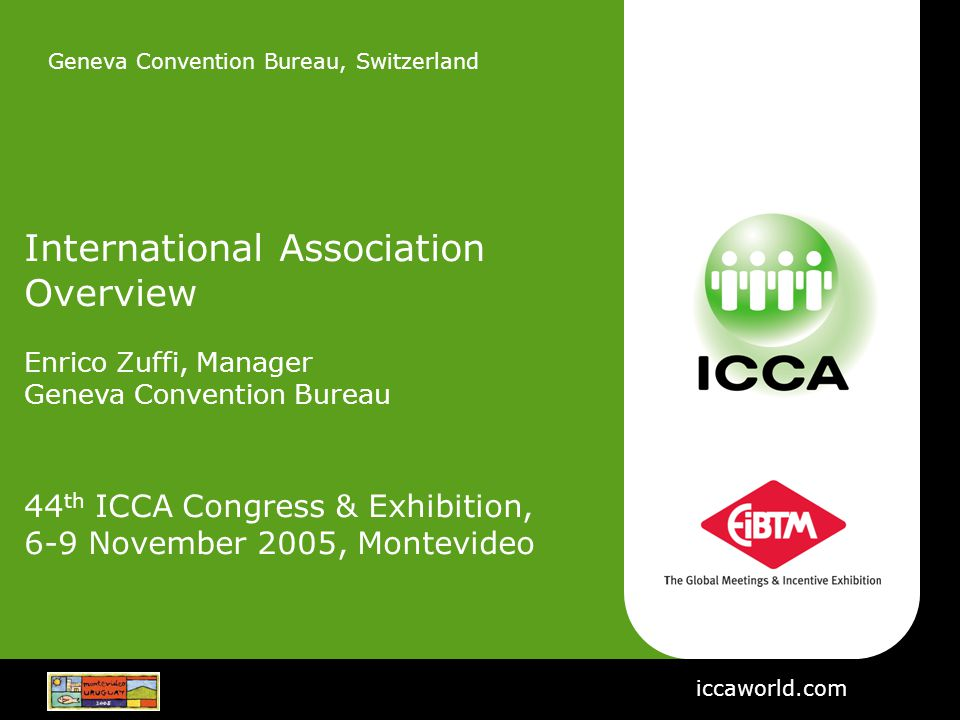 Geneva Convention Bureau, Switzerland International Association Overview Enrico Zuffi, Manager Geneva Convention Bureau 44 th ICCA Congress & Exhibiti
