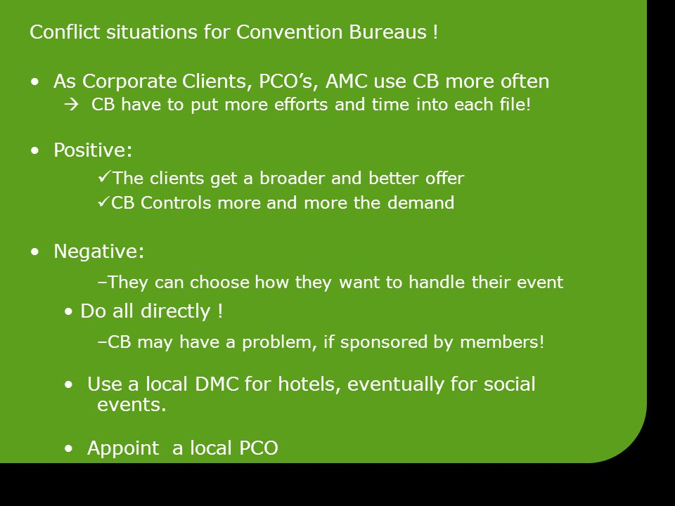 Conflict situations for Convention Bureaus ! As Corporate Clients, PCO's, AMC use CB more often  CB have to put more efforts and time into each file!