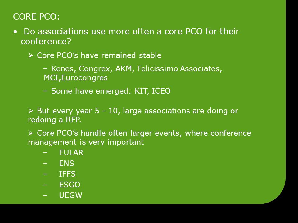 CORE PCO: Do associations use more often a core PCO for their conference?  Core PCO's have remained stable – Kenes, Congrex, AKM, Felicissimo Associa