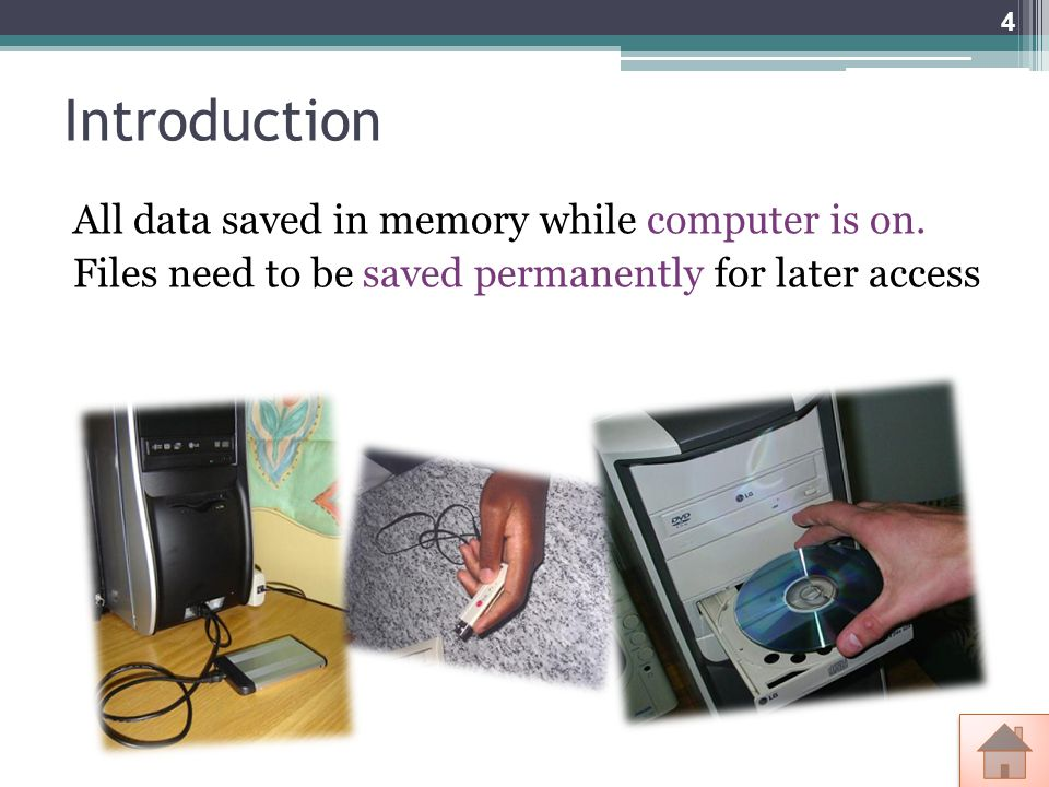 Introduction All data saved in memory while computer is on.