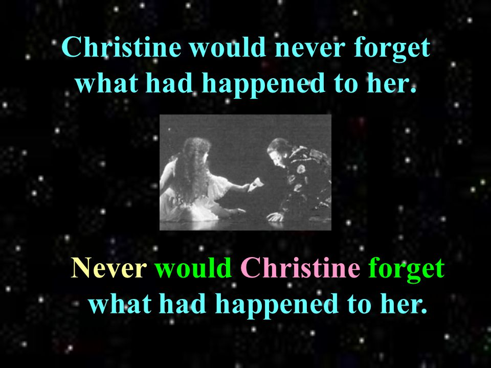 He took Christine away. Away he took Christine.