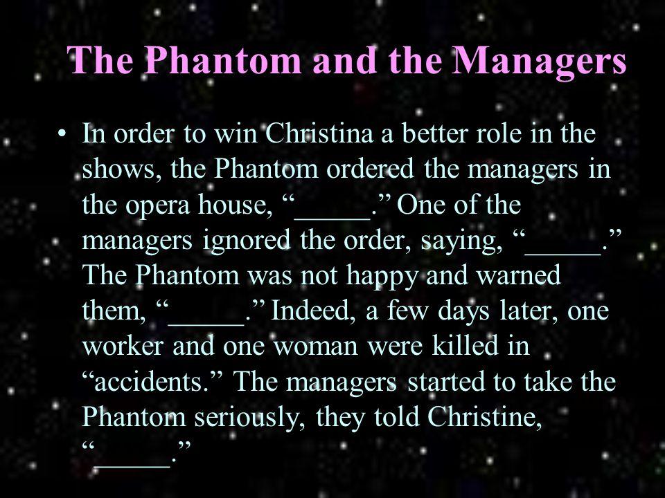 The Phantom stood behind the thick, secret wall. Behind the thick, secret wall stood the Phantom.
