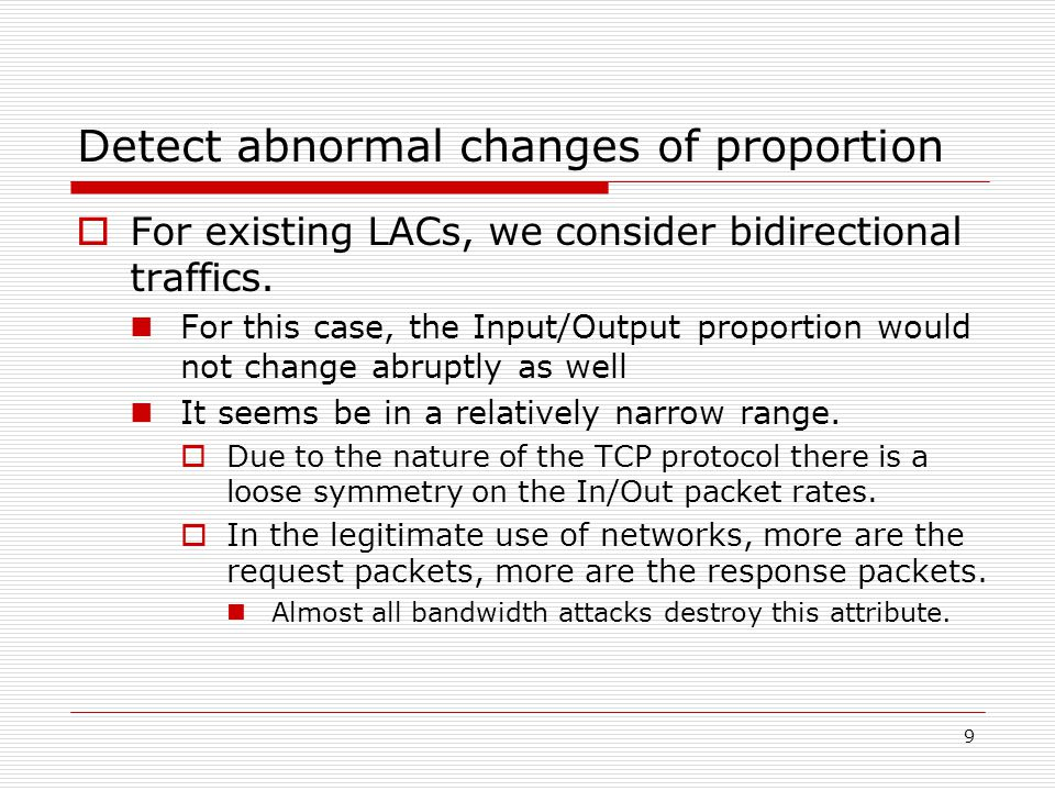 9 Detect abnormal changes of proportion  For existing LACs, we consider bidirectional traffics. For this case, the Input/Output proportion would not